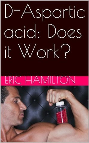 D-Aspartic acid: Does it Work?  by  Eric Hamilton