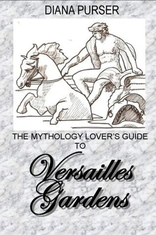 The Mythology Lovers Guide to Versailles Gardens Diana Purser