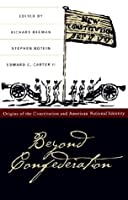 Beyond Confederation: Origins of the Constitution and American National Identity (Published for the Omohundro Institute of Early American Hist)