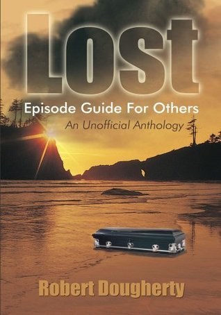 Lost Episode Guide For Others:An Unofficial Anthology  by  Robert Dougherty