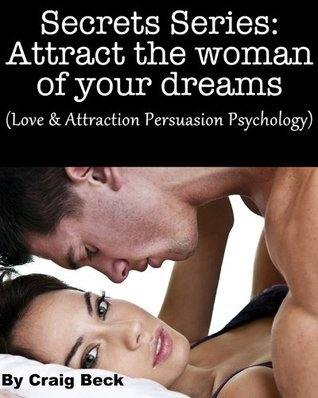 Secrets Series: Attracting The Woman of Your Dreams  by  Craig Beck