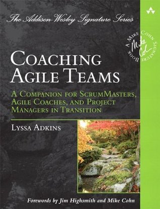 Coaching Agile Teams: A Companion for ScrumMasters, Agile Coaches, and Project Managers in Transition (Addison-Wesley Signature Series (Cohn)) Lyssa Adkins