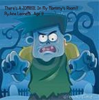 Theres A ZOMBIE In My Mommys Room!  by  Ana Leonetti