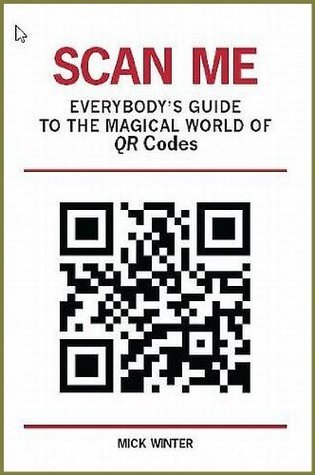Scan Me - Everybodys Guide to the Magical World of QR Codes  by  Mick Winter