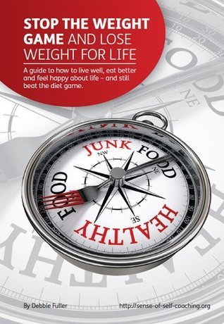 STOP THE WEIGHT GAME and LOSE WEIGHT FOR LIFE  by  Debbie Fuller