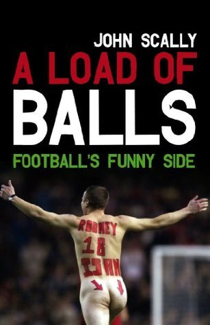A Load of Balls: Footballs Funny Side John Scally