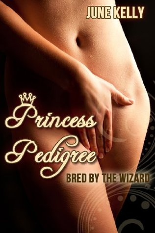 Princess Pedigree: Bred By The Wizard June Kelly