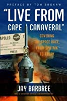 Live from Cape Canaveral: An Earthbound Astronaut's Memoir
