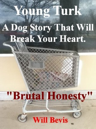 Young Turk: A Dog Story That Will Break Your Heart  by  Will Bevis