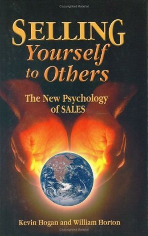 Selling Yourself To Others: The New Psychology of Sales  by  Kevin Hogan
