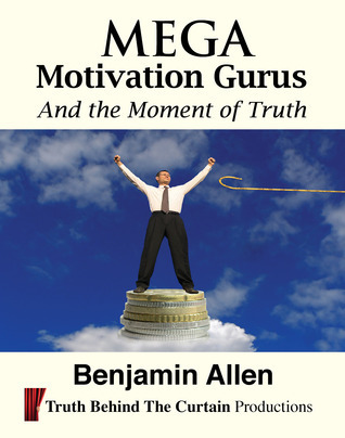 Mega Motivation Gurus and the Moment of Truth  by  Benjamin Allen