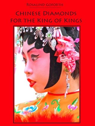 Chinese Diamonds for the King of Kings Rosalind Goforth