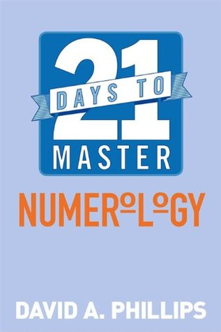 21 Days to Master Numerology  by  David A. Phillips