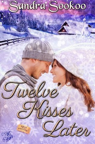 Twelve Kisses Later  by  Sandra Sookoo