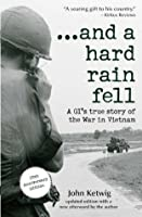 And a Hard Rain Fell: A GI's True Story of the War in Vietnam