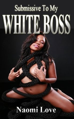 Interracial Sex: Submissive To My White boss Naomi Love