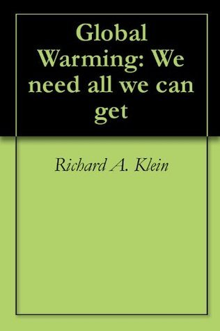 Global Warming: We need all we can get  by  Richard A. Klein