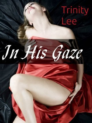 In His Gaze  by  Trinity Lee