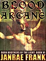 Blood Arcane (Dark Brothers of the Light, book 6)