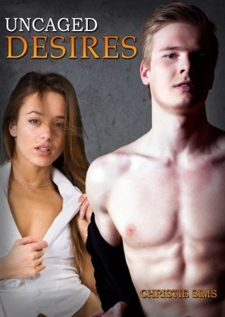 Uncaged Desires Christie Sims