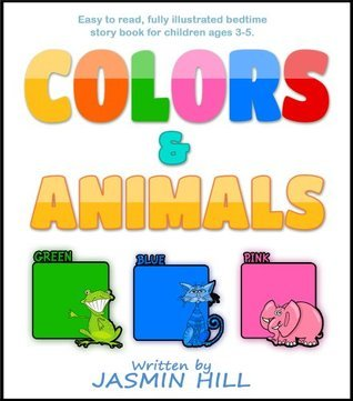 Colors and Animals: Animal Books For Toddlers (Childrens Books About Animals and Books for Babies About Animals)  by  Jasmin Hill