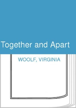 Together and Apart  by  Virginia Woolf