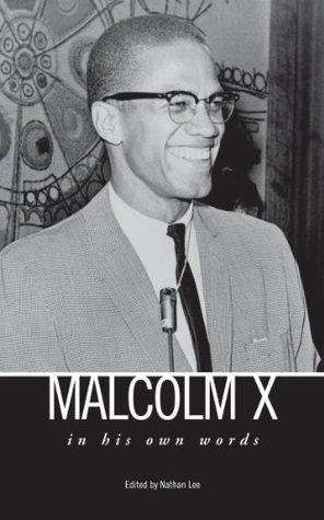 malcom x in his own words Nathan Lee