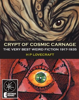 Crypt Of Cosmic Carnage: The Very Best Weird Fiction 1917-1935  by  H.P. Lovecraft