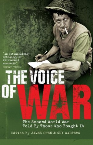 The Voice of War: The Second World War Told  by  Those Who Fought It by James Owen