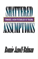 Shattered Assumptions: Towards a New Psychology of Trauma