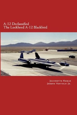 A-12 Declassified -The Lockheed A-12 BlackBird  by  Jeannette Remak
