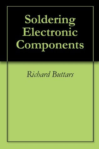 Soldering Electronic Components 2nd Edition  by  Richard Buttars