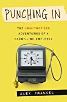 Punching In: The Unathorized Adventures of a Front-Line Employee