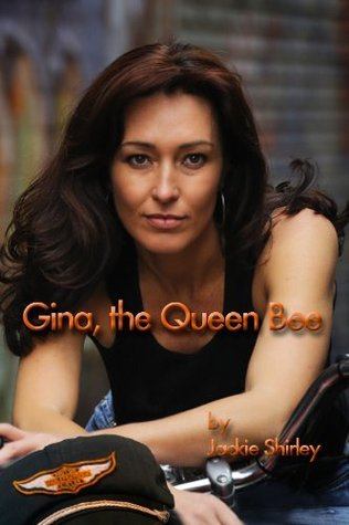 Gina, The Queen Bee  The Story of a 50s Biker Queen  by  Jackie Shirley