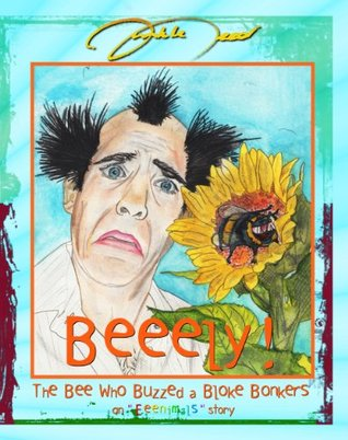Beeely! The Bee Who Buzzed a Bloke Bonkers Dunkle Deed
