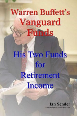 Warren Buffetts Vanguard Funds: His Two Funds for Retirement Income  by  Ian Sender