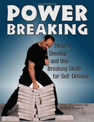Power Breaking: How to Develop and Use Breaking Skills for Self-Defense Mike Reeves