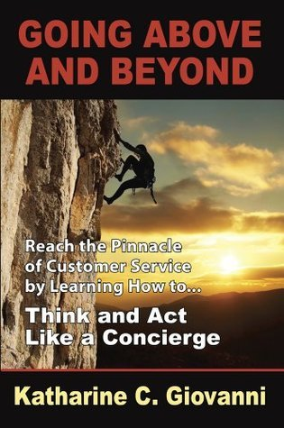 Going Above and Beyond - Reach the Pinnacle of Customer Service  by  Learning how to Think and Act Like a Concierge by Katharine Giovanni