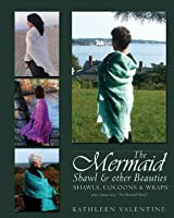 The Mermaid Shawl & other Beauties: Shawls, Cocoons & Wraps