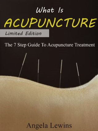 What Is Acupuncture Therapy: The 7 Step Guide - Benefits of Acupuncture, For Healing, , Stop Smoking , Acupuncture For Asthma, Infertility Acupuncture,  by  Angela Lewins