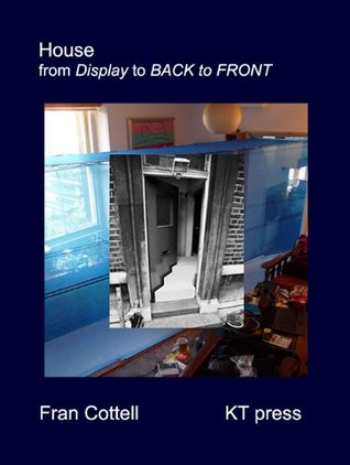 House: From Display to Back to Front  by  Fran Cottell
