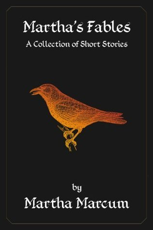Marthas Fables: A Collection of Short Stories  by  Martha Marcum