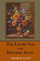 The Lifted Veil / Brother Jacob (Oxford World's Classics)