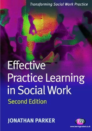 Effective Practice Learning in Social Work (Transforming Social Work Practice Series)  by  Jonathan Parker