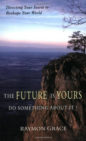 The Future Is Yours: Do Something About It!  by  Raymon Grace