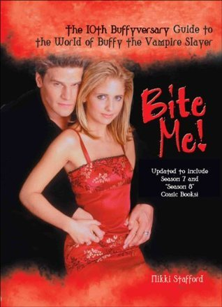 Bite Me!: Sarah Michelle Gellar and Buffy the Vampire Slayer  by  Nikki Stafford