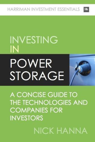 Investing In Power Storage: A concise guide to the technologies and companies for investors Nick Hanna