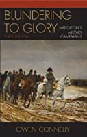 Blundering to Glory: Napoleon's Military Campaigns