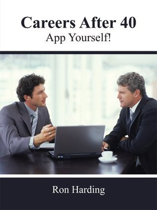 Careers After 40 : App Yourself!  by  Ron Harding