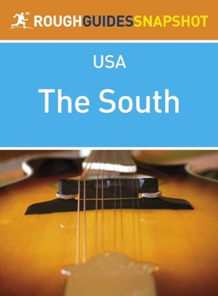 The South Rough Guides Snapshot USA (includes North Carolina, South Carolina, Georgia, Kentucky, Tennessee, Alabama, Mississippi and Arkansas) (Rough Guide to...) Samantha Cook